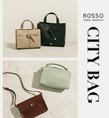 【ROSSO】CITY BAG ― new season, new style ―