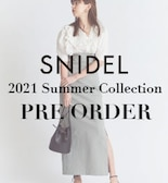 【SNIDEL】Summer Collection PRE OREDER