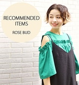 [ROSE BUD]RECOMMENDED ITEM