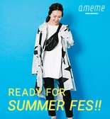 【ameme】READY FOR SUMMER FES !!