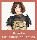 【titty&Co.】2019 AUTUMN COLLECTION